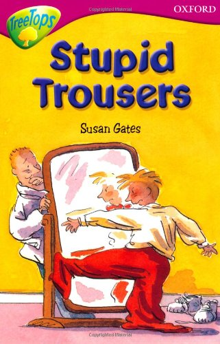 Oxford Reading Tree: Level 10: TreeTops More Stories A: Stupid Trousers (Treetops Fiction) By Susan Gates