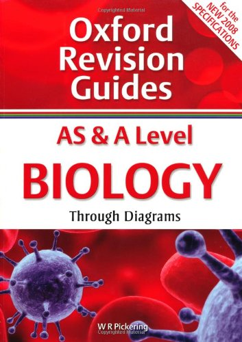 AS and A Level Biology Through Diagrams: Oxford Revision Guides By W. R. Pickering