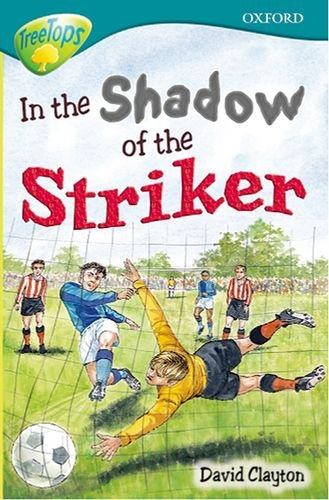 Oxford Reading Tree: Level 16: Treetops Stories: in the Shadow of the Striker By Susan Gates