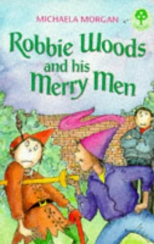 Robbie Woods and His Merry Men By Michaela Morgan