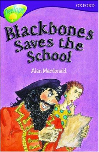 Oxford Reading Tree: Stage 10: TreeTops: Blackbones Saves the School By Alan MacDonald
