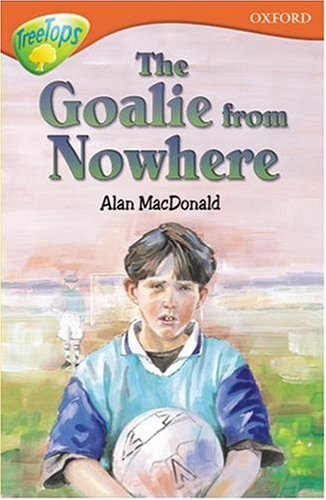 Oxford Reading Tree: Stage 13: TreeTops: The Goalie from Nowhere By Alan MacDonald