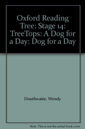 Oxford Reading Tree: Stage 14: TreeTops: A Dog for a Day By Wendy Douthwaite