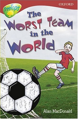 Oxford Reading Tree: Stage 15: TreeTops: The Worst Team in the World By Alan MacDonald