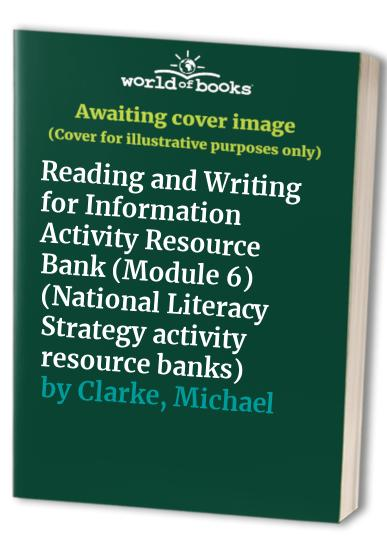 National Literacy Strategy Activity Resource Banks: Reading and Writing for Information Activity Resource Bank Module 6