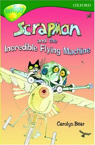 Oxford Reading Tree: Stage 12+: TreeTops: Scrapman and the Incredible Flying Machine By Carolyn Bear