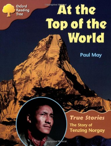 Oxford Reading Tree: Level 8: True Stories: at the Top of the World: the Story of Tenzing Norgay By Paul May (Verista Consulting University of Bristol, United Kingdom University of Bristol, United Kingdom University of Bristol, United Kingdom University of Bristol, United Kingdom University of Bristol, United Kingdom)