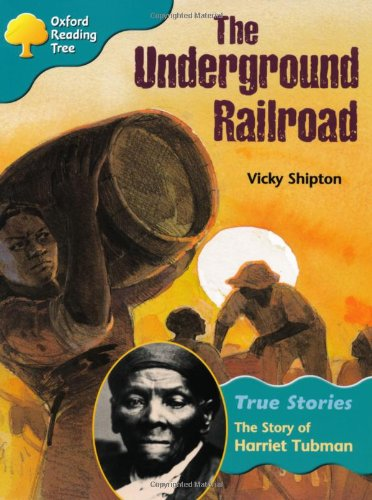 Oxford Reading Tree: Level 9: True Stories: the Underground Railroad: the Story of Harriet Tubman By Vicky Shipton