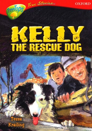Oxford Reading Tree: Levels 13-14: Treetops True Stories: Kelly the Rescue Dog By Tessa Krailing