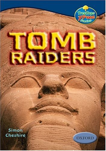 Oxford Reading Tree: Levels 13-14: Treetops True Stories: Tomb Raiders By Simon Cheshire