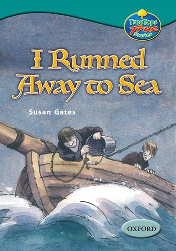 Oxford Reading Tree: Levels 15-16: Treetops True stories:I Runned Away to Sea by Susan Gates
