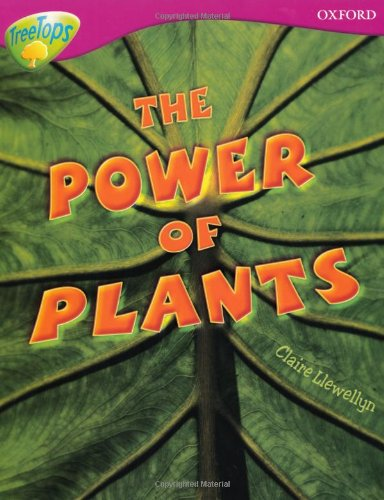 Oxford Reading Tree: Level 10: Treetops Non-Fiction: The Power of Plants Oxford Reading Tree: Level 10: Treetops Non-Fiction: The Power of Plants By Claire Llewellyn