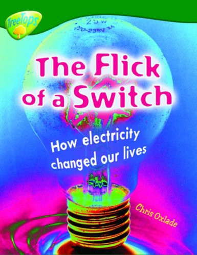 Oxford Reading Tree: Level 12: Treetops Non-Fiction: The Flick of the Switch By Chris Oxlade