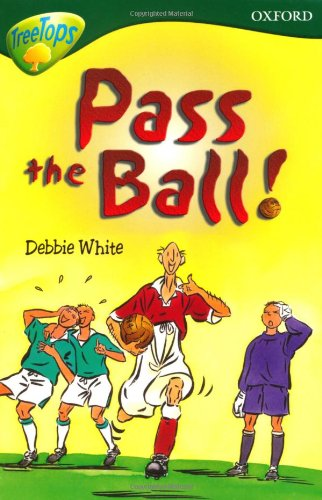 Oxford Reading Tree: Level 12: Treetops More Stories A: Pass the Ball! By Paul Shipton