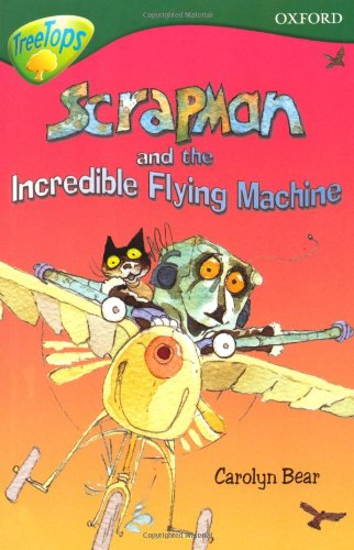 Oxford Reading Tree: Level 12: Treetops: More Stories C: Scrapman and the Incredible Flying Machine By Carolyn Bear