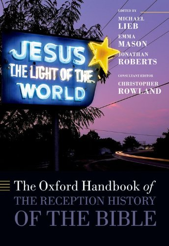 The Oxford Handbook of the Reception History of the Bible By Edited by Michael Lieb (Research Professor of Humanities Emeritus and Professor of English Emeritus, University of Illinois, Chicago)