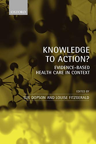 Knowledge to Action? By Sue Dopson (Rhodes Reader in Organizational Behaviour, Said Business School, and Fellow of Templeton College, University of Oxford)