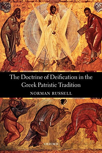 The Doctrine of Deification in the Greek Patristic Tradition By Norman Russell (Formerly Vice-Provost of the London Oratory, now an independent scholar)