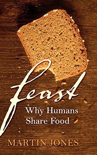 Feast By Martin Jones (George Pitt-Rivers Professor of Archaeological Science, University of Cambridge)
