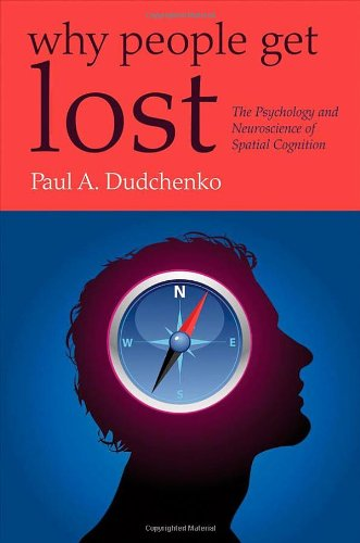 Why People Get Lost By Paul Dudchenko (Psychology Department, University of Stirling, UK)