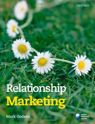 Relationship Marketing By Mark Godson (Principal Lecturer in Marketing, Sheffield Hallam University)