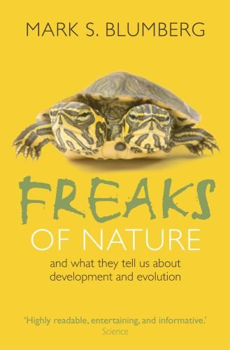 Freaks of Nature By Mark S. Blumberg (Professor of Psychology, Starch Faculty Fellow, University of Iowa)