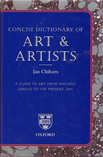 Concise Dictionary of Art & Artists By Ian Chilvers