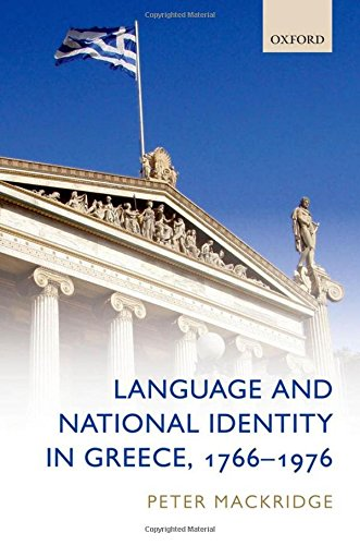 Language and National Identity in Greece, 1766-1976 By Peter Mackridge (Emeritus Professor of Modern Greek, Oxford)