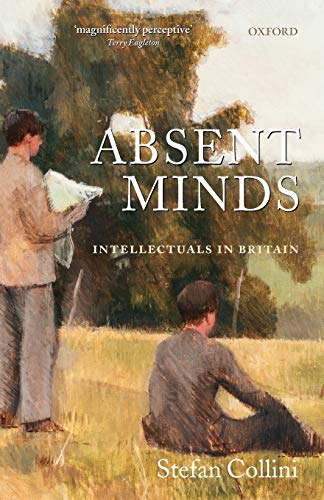 Absent Minds By Stefan Collini (Professor of Intellectual History and English Literature, University of Cambridge)