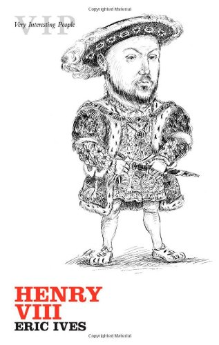 Henry VIII (Very Interesting People) By Eric Ives