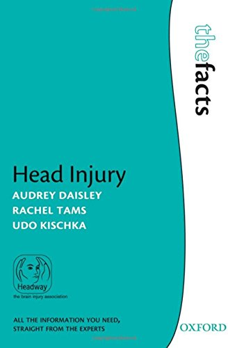 Head Injury By Audrey Daisley (Consultant Clinical Neuropsychologist, Department of Clinical Neuropsychology, Oxford Centre for Enablement, Nuffield Orthopaedic Centre, Oxford, UK)