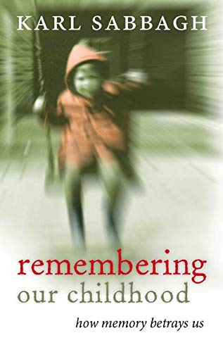 Remembering our Childhood: How Memory Betrays Us By Karl Sabbagh (Freelance writer)