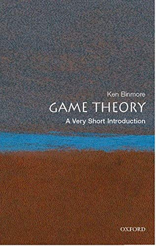 Game Theory: A Very Short Introduction (Very Short Introductions) By Ken Binmore (Emeritus Professor of Economics, University College London)