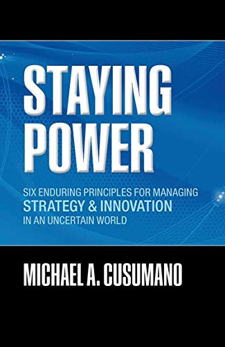 Staying Power By Michael A. Cusumano (MIT Sloan Management Review Professor of Management, Sloan School of Management, Massachusetts Institute of Technology)