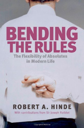 Bending the Rules: The Flexibility of Absolutes in Modern Life by Robert A. Hinde