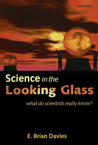 Science in the Looking Glass By E. Brian Davies (Department of Mathematics, King's College, London)
