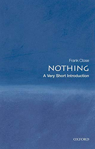 Nothing: A Very Short Introduction (Very Short Introductions) By Frank Close (Professor of Theoretical Physics and Fellow of Exeter College, University of Oxford)