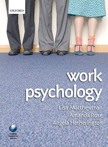 Work Psychology By Lisa Matthewman (Principal Lecturer in Occupational and Organisational Psychology at the University of Westminster)