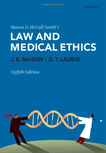 Mason and McCall Smith's Law and Medical Ethics By Kenyon Mason