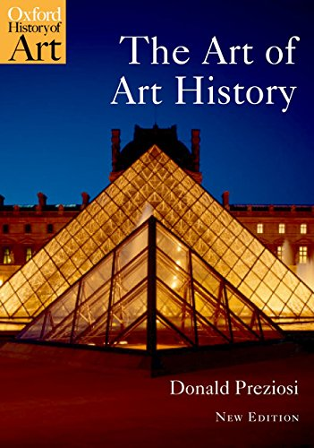 The Art of Art History A Critical Anthology n/e (Oxford History of Art) By Donald Preziosi (Emeritus Prof of Art History and Critical Theory, University of California, Los Angeles)