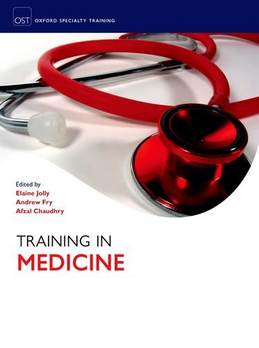 Training in Medicine (Oxford Specialty Training: Training In) By Edited by Elaine Jolly (Specialist Registrar in Nephrology and General Internal Medicine, Addenbrooke's Hospital, Cambridge, UK)