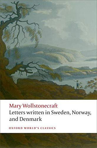 Letters written in Sweden, Norway, and Denmark (Oxford World's Classics) By Mary Wollstonecraft