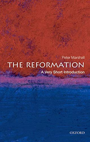 The Reformation: A Very Short Introduction By Peter Marshall
