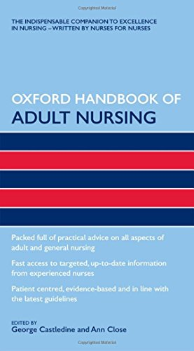 Oxford Handbook of Adult Nursing (Flexicover) (Oxford Handbooks in Nursing) By Edited by George Castledine (Professor of Nursing and Consultant in General Nursing, University of Central England at Birmingham, Faculty of Health and Community Care, UK)