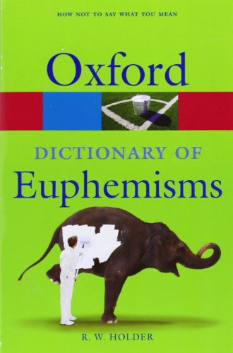 Dictionary of Euphemisms (Oxford Paperback Reference) By R.W. Holder