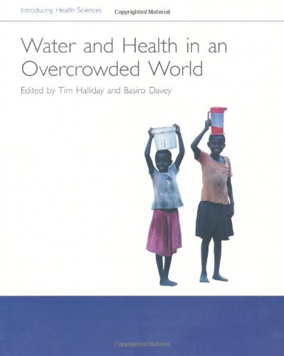 Water and Health in an Overcrowded World (Introducing Health Science) Edited by Tim Halliday