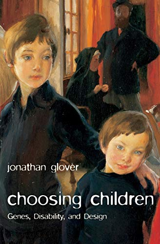 Choosing Children: Genes, Disability, And Design (Uehiro Series In Practical Ethics) By Jonathan Glover (King's College London)
