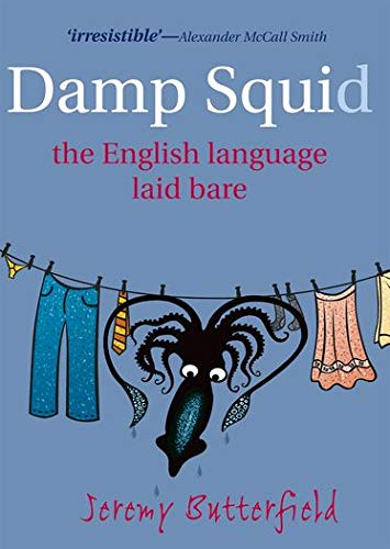 Damp Squid: The English Language Laid Bare By Jeremy Butterfield