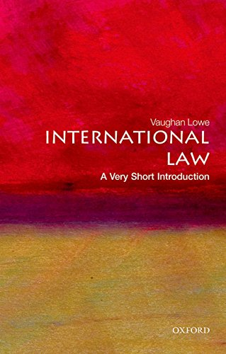 International Law: A Very Short Introduction (Very Short Introductions) By Vaughan Lowe (Emeritus Chichele Professor of Public International Law and Fellow of All Souls College University of Oxford)