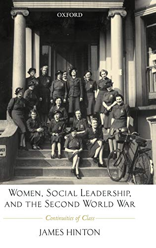 Women, Social Leadership, and the Second World War By James Hinton (Reader in History, University of Warwick)